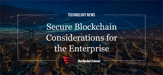 Secure Blockchain Considerations for the Enterprise