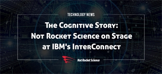 The Cognitive Story: Not Rocket Science On Stage at IBM's 2017 InterConnect