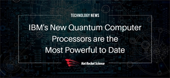 IBM's New Quantum Computer Processors are the Most Powerful to Date