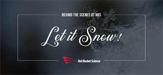 Let it Snow at Not Rocket Science!