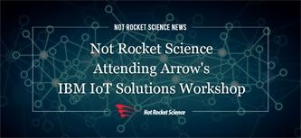 Not Rocket Science Attending Arrow's IBM IoT Solutions Workshop
